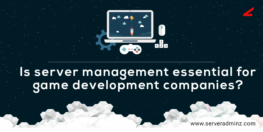 role of server management in game development industry