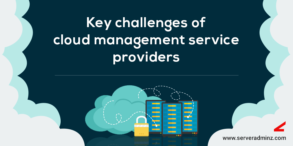 Key Challenges of Cloud Management Service Providers