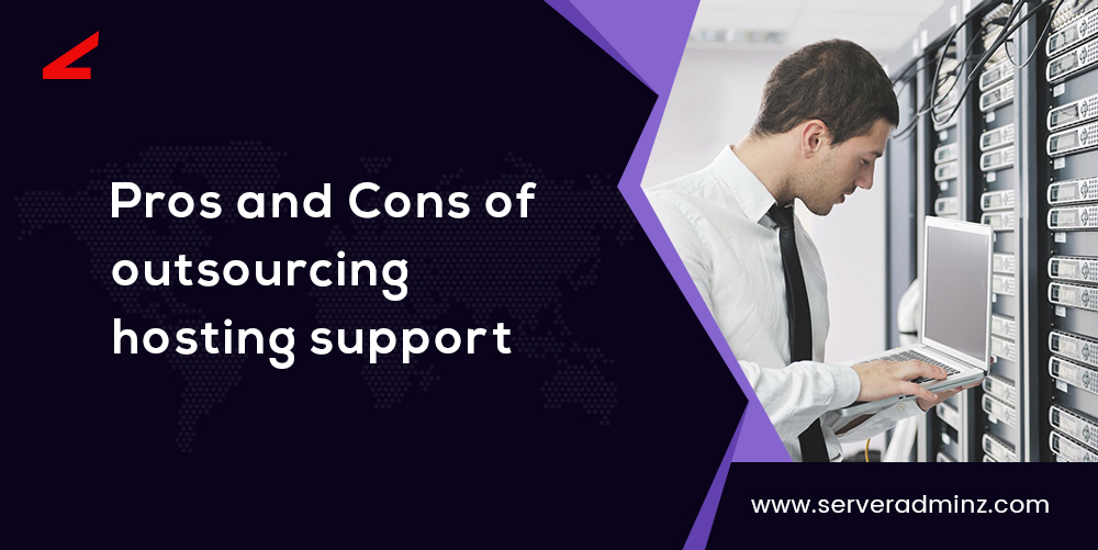 Pros and Cons of Outsourcing Hosting Support