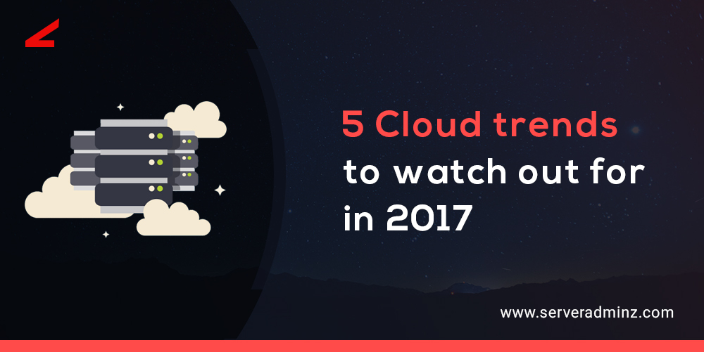 5 Cloud Trends to Watch Out For in 2017