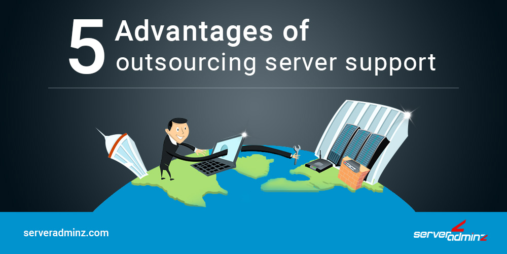 Top 5 Advantages of Outsourcing Server Support