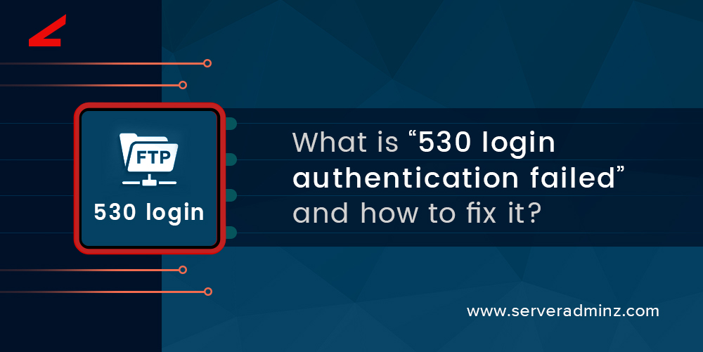 530 login authentication failed FTP error - Solved