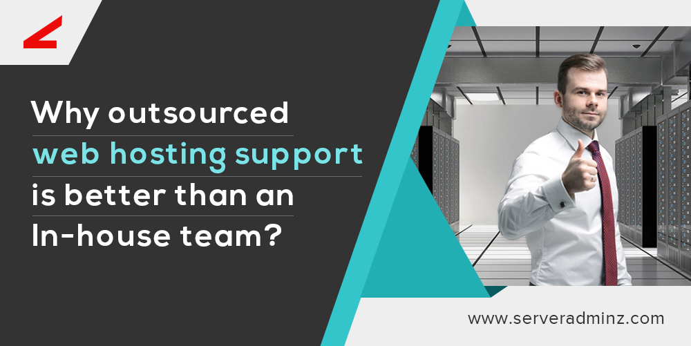 Why outsourced web hosting support is better than an In-house team