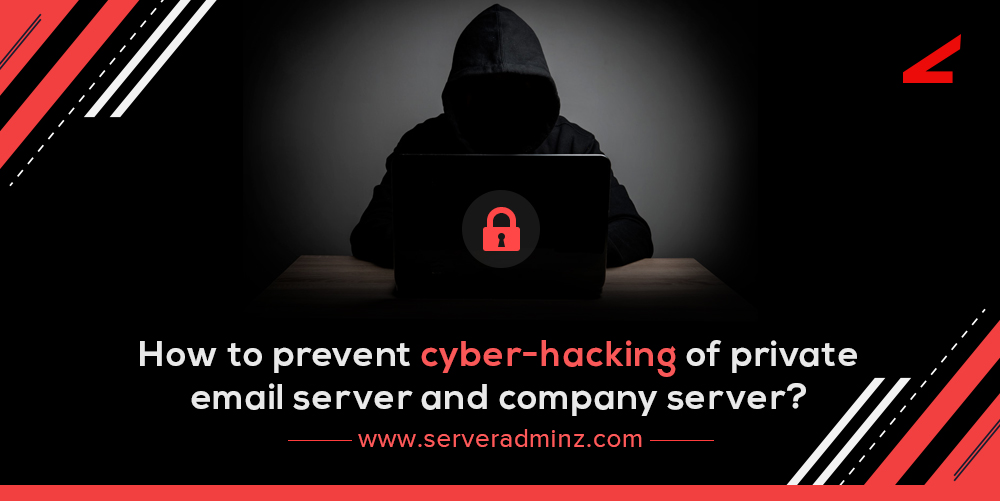 How to prevent cyber-hacking of private email server and company server