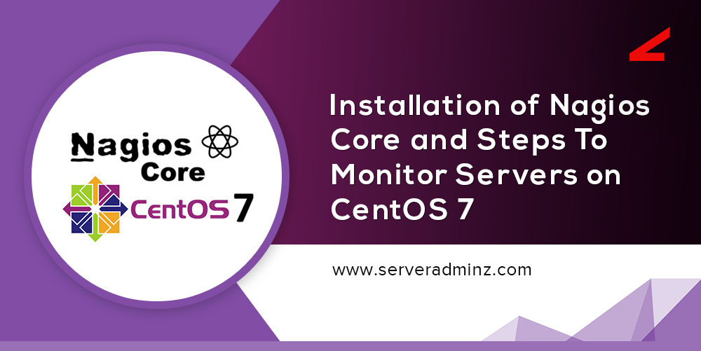 Installation Of Nagios Core And Steps To Monitor Servers On CentOS 7