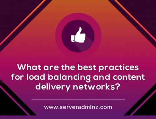 What Are The Best Practices For Load Balancing And Content Delivery Networks?