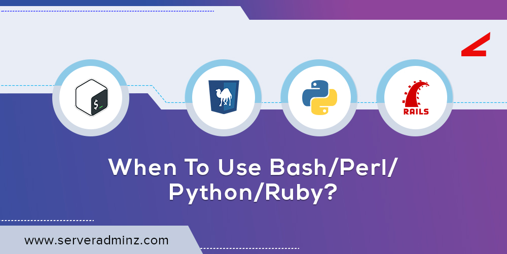 When to use Bash/Perl/Python/Ruby?