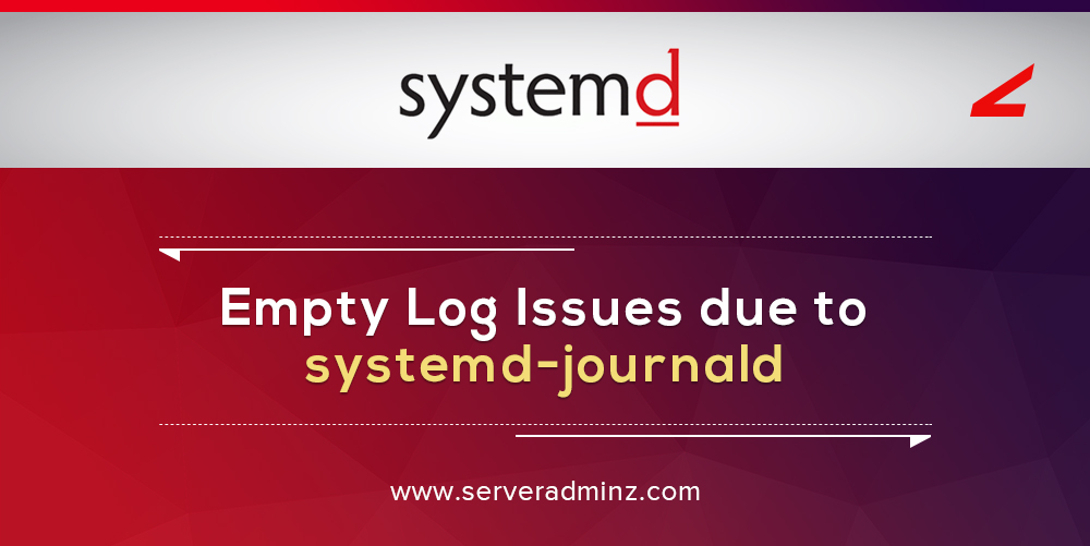 Empty Log Issues due to systemd-journald