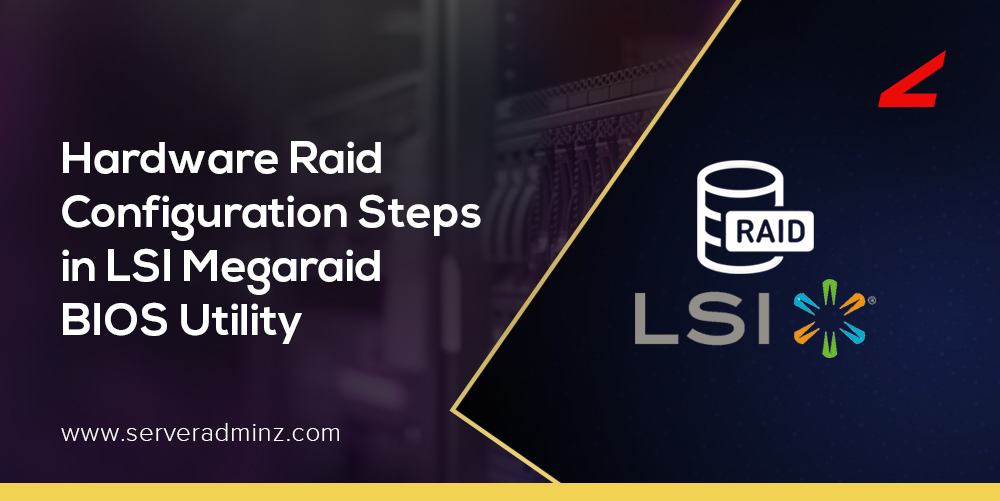 How to configure H/W RAID in LSI MegaRaid BIOS Config Utility